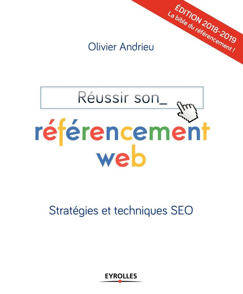 Réussir son référencement web - Edition 2018-2019 : Stratégies et techniques SEO - Olivier Andrieu